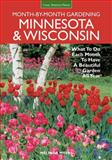 Minnesota and Wisconsin Month-By-Month Gardening, Melinda Myers, 1591865778