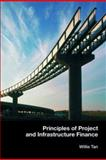 Principles of Project and Infrastructure Finance, Tan, Willie, 0415415772
