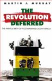 Revolution Deferred : The Painful Birth of Post-Apartheid South Africa: Time of Agony, Time of Destiny, Murray, Martin J., 0860915778