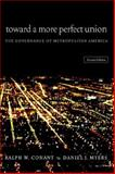 Toward a More Perfect Union : The Governance of Metropolitan America, Conant, Ralph Wendell and Myers, Daniel J., 0883165775