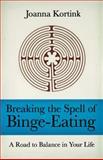 Breaking the Spell of Binge-Eating, Joanna Kortink, 0897335775