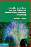 Identity, Invention, and the Culture of Personalized Medicine Patenting, Ghosh, Shubha, 1107655773
