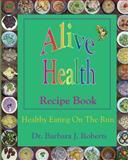Alive Health Recipe Book, Barbara Roberts, 1490485775