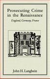 Prosecuting Crime in the Renaissance : England, Germany, France, Langbein, John H., 1584775777