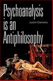 Psychoanalysis Is an Antiphilosophy, Justin Clemens, 0748685774