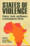 States of Violence : Politics, Youth, and Memory in Contemporary Africa, , 0813925770