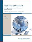 The Power of Outreach : Leveraging Expertise on Threats in Southeast Asia, De Borchgrave, Arnaud and Sanderson, Thomas, 089206577X