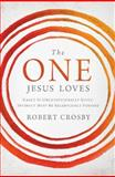 The One Jesus Loves, Robert Crosby, 1400205778
