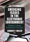 Emerging Issues in the Electronic Environment : Challenges for Librarians and Researchers in the Sciences, Miller, Jeannie P., 0789025779