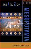 The A to Z of Mesopotamia, Gwendolyn Leick, 0810875772