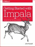 Getting Started with Impala : Interactive SQL for Apache Hadoop, Russell, John, 1491905778