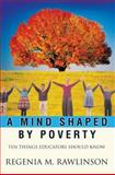 A Mind Shaped by Poverty : Ten Things Educators Should Know, Rawlinson, Regenia Mitchum, 0595425771
