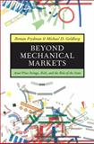 Beyond Mechanical Markets : Asset Price Swings, Risk, and the Role of the State, Frydman, Roman and Goldberg, Michael D., 0691145776