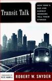 Transit Talk : New York's Bus and Subway Workers Tell Their Stories, Snyder, Robert W., 0813525772