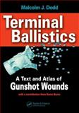 Terminal Ballistics : A Text and Atlas of Gunshot Wounds, Dodd, Malcolm John, 0849335779