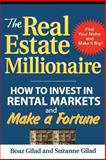 The Real Estate Millionaire : How to Invest in Rental Markets and Make a Fortune, Gilad, Boaz and Gilad, Suzanne, 0071465774