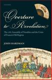 Overture to Revolution : The 1787 Assembly of Notables and the Crisis of France's Old Regime, Hardman, John, 0199585776