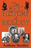The Epic History of Biology, Anthony Serafini, 073820577X