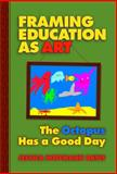 Framing Education as Art : The Octopus Has a Good Day, Davis, Jessica Hoffmann and Davis, Jessica Hoffman, 0807745774