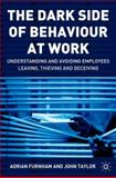 The Dark Side of Behaviour at Work : Understanding and Avoiding Employees Leaving, Thieving and Deceiving, Furnham, Adrian and Taylor, John, 1403935777