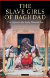 The Slave Girls of Baghdad : The Qiyan in the Early Abbasid Era, Caswell, F. Matthew, 184885577X