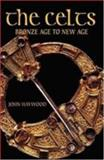 The Celts : Bronze Age to New Age, Haywood, John, 058250578X