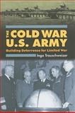 The Cold War U.S. Army : Building Deterrence for Limited War, Trauschweizer, Ingo, 0700615784