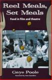 Reel Meals, Set Meals : Food in Film and Theatre, Poole, Gaye, 0868195782