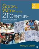 Social Work in the 21st Century : An Introduction to Social Welfare, Social Issues, and the Profession, Glicken, Morley D., 1412975786