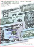 A Path to the Next Generation of U. S. Banknotes : Keeping Them Real, Committee on Technologies to Deter Currency Counterfeiting, Board on Manufacturing and Engineering Design, Division on Engineering and Physical Sciences, National Research Council, 0309105781