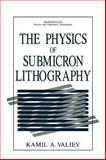 The Physics of Submicron Lithography, Valiev, Kamil A., 0306435780