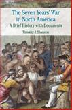 The Seven Years' War in North America : A Brief History with Documents, Timothy J. Shannon, 0312445784