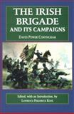The Irish Brigade and Its Campaigns, Conyngham, David Power, 0823215784