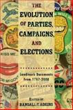 The Evolution of Political Parties, Campaigns, and Elections : Landmark Documents, 1787-2008, Adkins, Randall E., 0872895785
