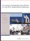 Pursuing a Comprehensive Vision for the U. S. -South Korea Alliance, Snyder, Scott, 0892065788