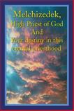 Melchizedek, High Priest of God and Your Destiny in This Eternal Priesthood, David Holland, 1499005784