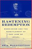 Hastening Redemption : Messianism and the Resettlement of the Land of Israel, Morgenstern, Arie, 0195305787