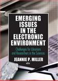 Emerging Issues in the Electronic Environment : Challenges for Librarians and Researchers in the Sciences, Miller, Jeannie P., 0789025787