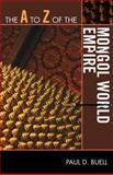 The A to Z of the Mongol World Empire, Paul D. Buell, 0810875780
