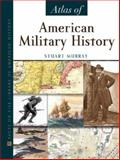 The Facts on File Atlas of American Military History, Murray, Stuart, 0816055785