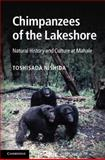 The Chimpanzees of the Lakeshore : Natural History and Culture at Mahale, Nishida, Toshisada, 1107015782