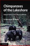 The Chimpanzees of the Lakeshore : Natural History and Culture at Mahale, Nishida, Toshisada, 1107015782