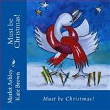 Must Be Christmas!, Marlet Ashley, 1479365785