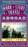 Work, Study, Travel Abroad, 1994-1995 : The Whole World Handbook, Council on International Educational Exchange Staff and Hernandez, Lazaro, 0312105789