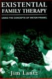 Existential Family Therapy : Using the Concepts of Viktor Frankl, Lantz, James E., 0876685785