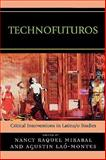 Technofuturos : Critical Interventions in Latina/o Studies, , 0739125788