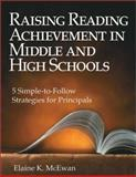 Raising Reading Achievement in Middle and High Schools : Five Simple-to-Follow Strategies for Principals, McEwan, Elaine K., 0761975780