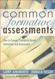Common Formative Assessments : How to Connect Standards-Based Instruction and Assessment, Ainsworth, Larry and Viegut, Donald, 1412915783