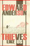 Thieves Like Us, Anderson, Edward, 159654578X
