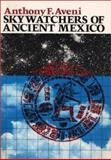 Skywatchers of Ancient Mexico, Aveni, Anthony F., 0292775784